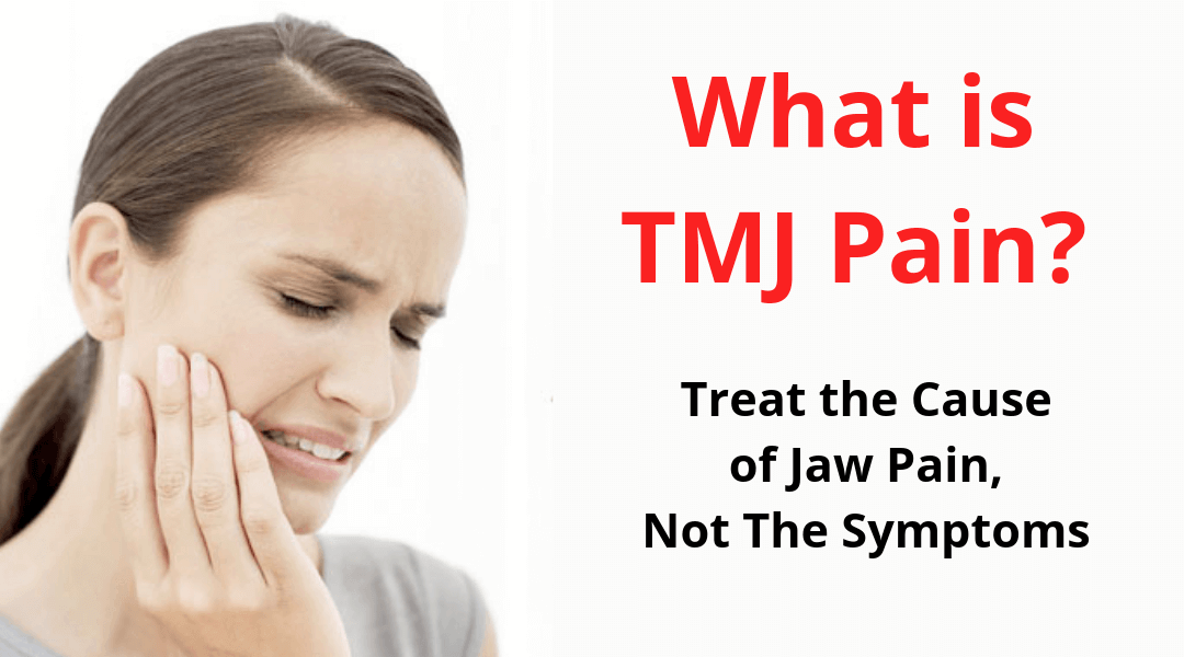 What is TMJ Pain? Treat the Cause of Jaw Pain, Not the Symptoms